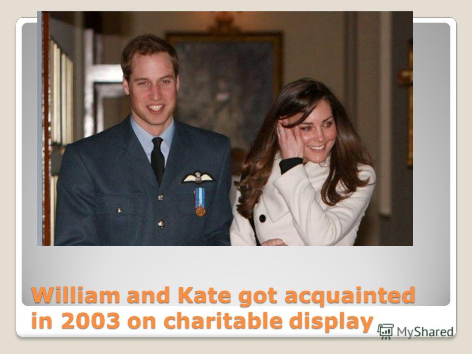 William and Kate got acquainted in 2003 on charitable display