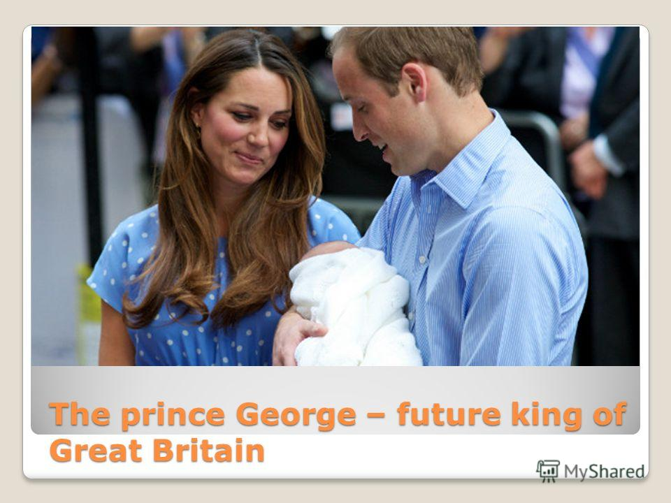 The prince George – future king of Great Britain