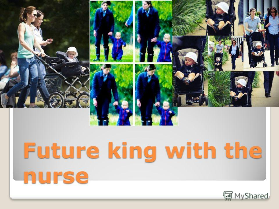 Future king with the nurse