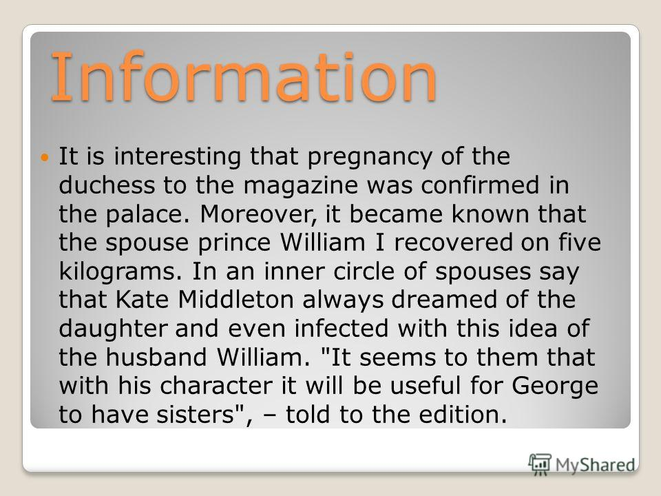 Information It is interesting that pregnancy of the duchess to the magazine was confirmed in the palace. Moreover, it became known that the spouse prince William I recovered on five kilograms. In an inner circle of spouses say that Kate Middleton alw