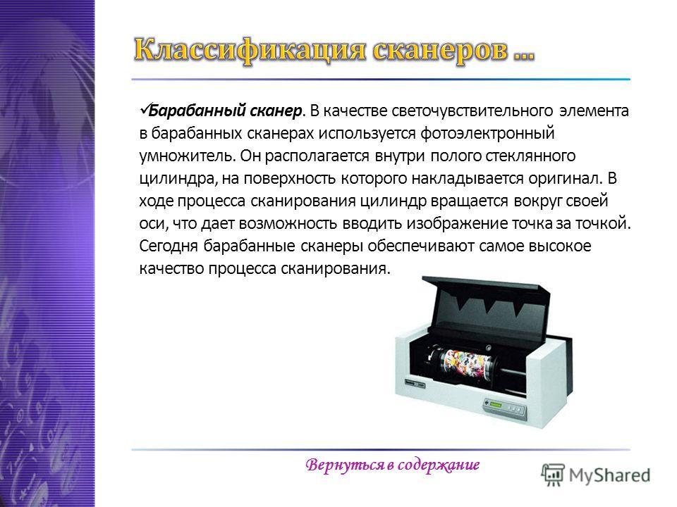 Барабанный сканер. В качестве светочувствительного элемента в барабанных сканерах используется фотоэлектронный умножитель. Он располагается внутри полого стеклянного цилиндра, на поверхность которого накладывается оригинал. В ходе процесса сканирован