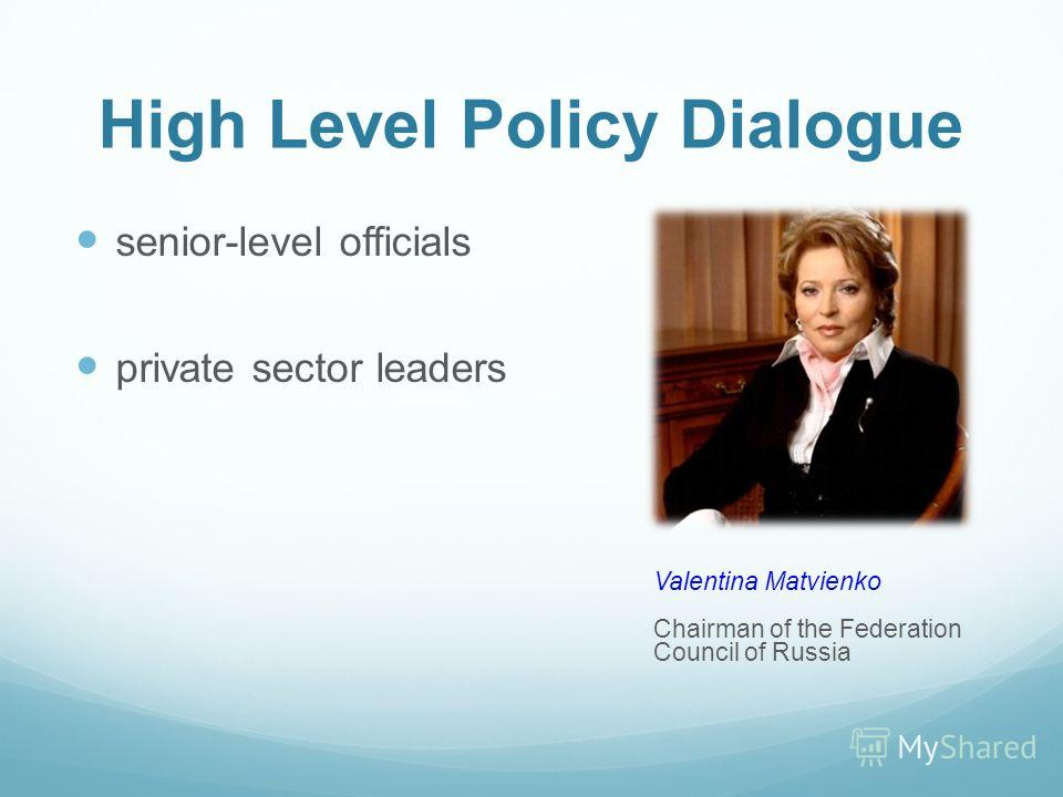 High Level Policy Dialogue senior-level officials private sector leaders Valentina Matvienko Chairman of the Federation Council of Russia
