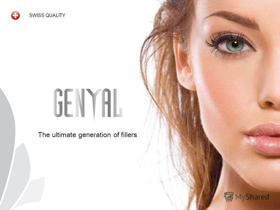 SWISS QUALITY The ultimate generation of fillers