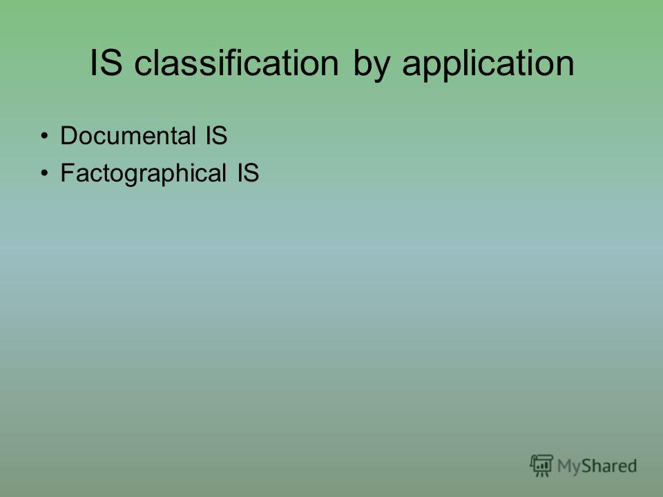 IS classification by application Documental IS Factographical IS