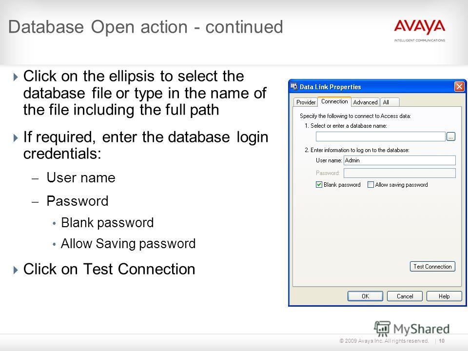 © 2009 Avaya Inc. All rights reserved.10 Database Open action - continued Click on the ellipsis to select the database file or type in the name of the file including the full path If required, enter the database login credentials: – User name – Passw