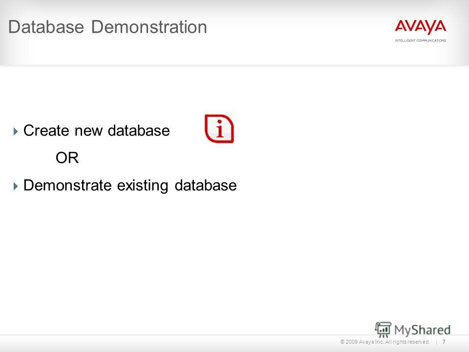 © 2009 Avaya Inc. All rights reserved.7 Database Demonstration Create new database OR Demonstrate existing database