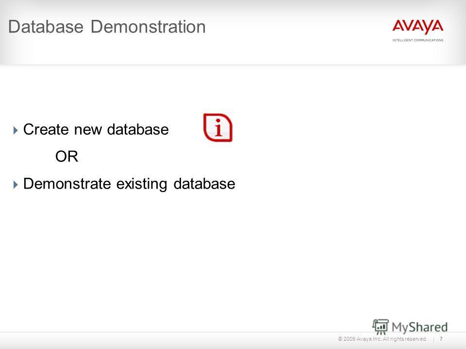 © 2009 Avaya Inc. All rights reserved.7 Database Demonstration Create new database OR Demonstrate existing database