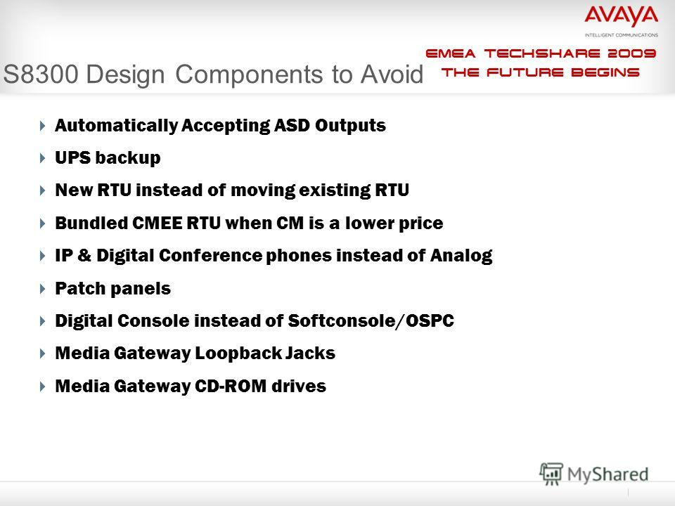 EMEA Techshare 2009 The Future Begins S8300 Design Components to Avoid Automatically Accepting ASD Outputs UPS backup New RTU instead of moving existing RTU Bundled CMEE RTU when CM is a lower price IP & Digital Conference phones instead of Analog Pa