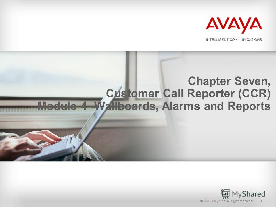 © 2009 Avaya Inc. All rights reserved.1 Chapter Seven, Customer Call Reporter (CCR) Module 4 -Wallboards, Alarms and Reports
