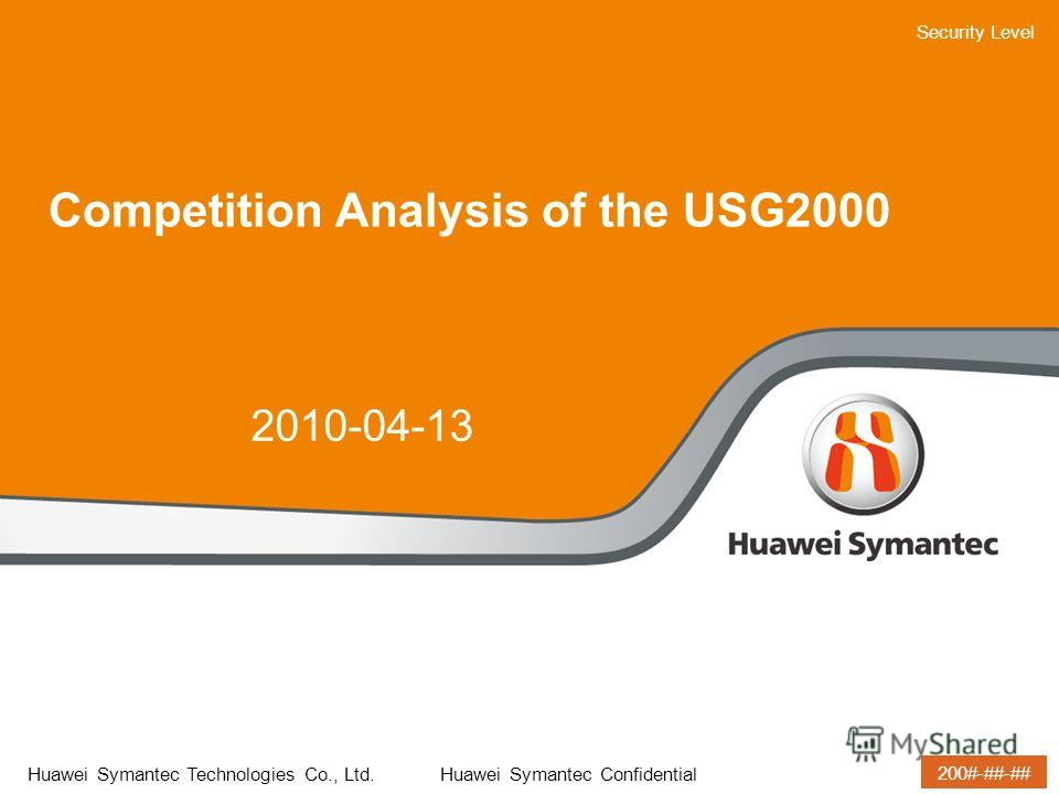 Security Level Huawei Symantec Technologies Co., Ltd. Huawei Symantec Confidential 35-40pt 25-30pt 200#-##-## Competition Analysis of the USG2000 2010-04-13