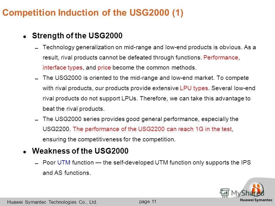 35-40pt R:222 G:100 B:34 20pt (2-5 ) 18pt. 13 page 11 Huawei Symantec Technologies Co., Ltd. Competition Induction of the USG2000 (1) Strength of the USG2000 Technology generalization on mid-range and low-end products is obvious. As a result, rival p