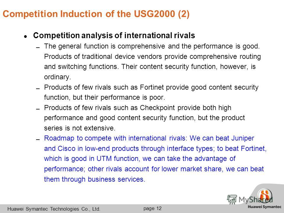 35-40pt R:222 G:100 B:34 20pt (2-5 ) 18pt. 13 page 12 Huawei Symantec Technologies Co., Ltd. Competition Induction of the USG2000 (2) Competition analysis of international rivals The general function is comprehensive and the performance is good. Prod