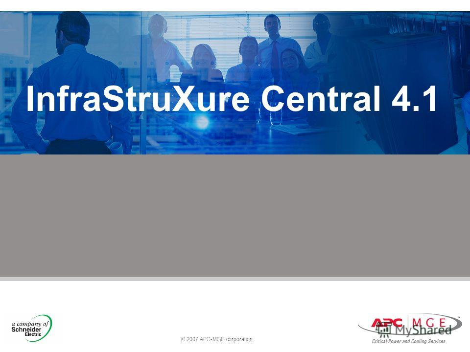 © 2007 APC-MGE corporation. InfraStruXure Central 4.1
