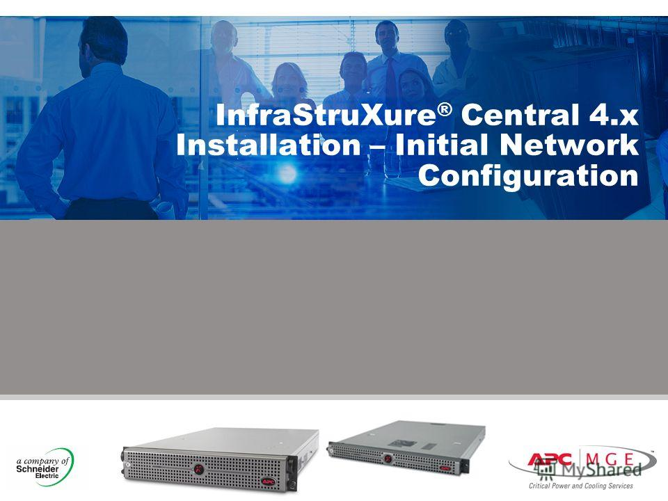 © 2007 APC-MGE corporation. InfraStruXure ® Central 4. x Installation – Initial Network Configuration