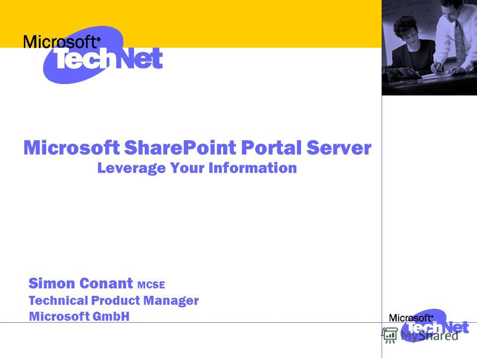 Microsoft SharePoint Portal Server Leverage Your Information Simon Conant MCSE Technical Product Manager Microsoft GmbH