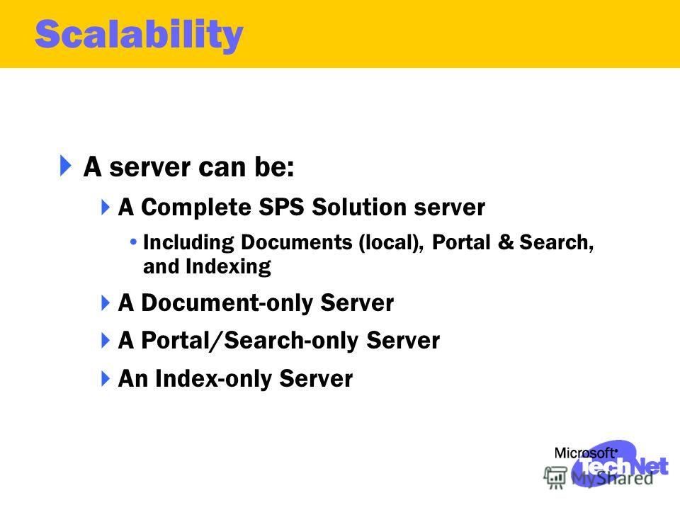 A server can be: A Complete SPS Solution server Including Documents (local), Portal & Search, and Indexing A Document-only Server A Portal/Search-only Server An Index-only Server Scalability