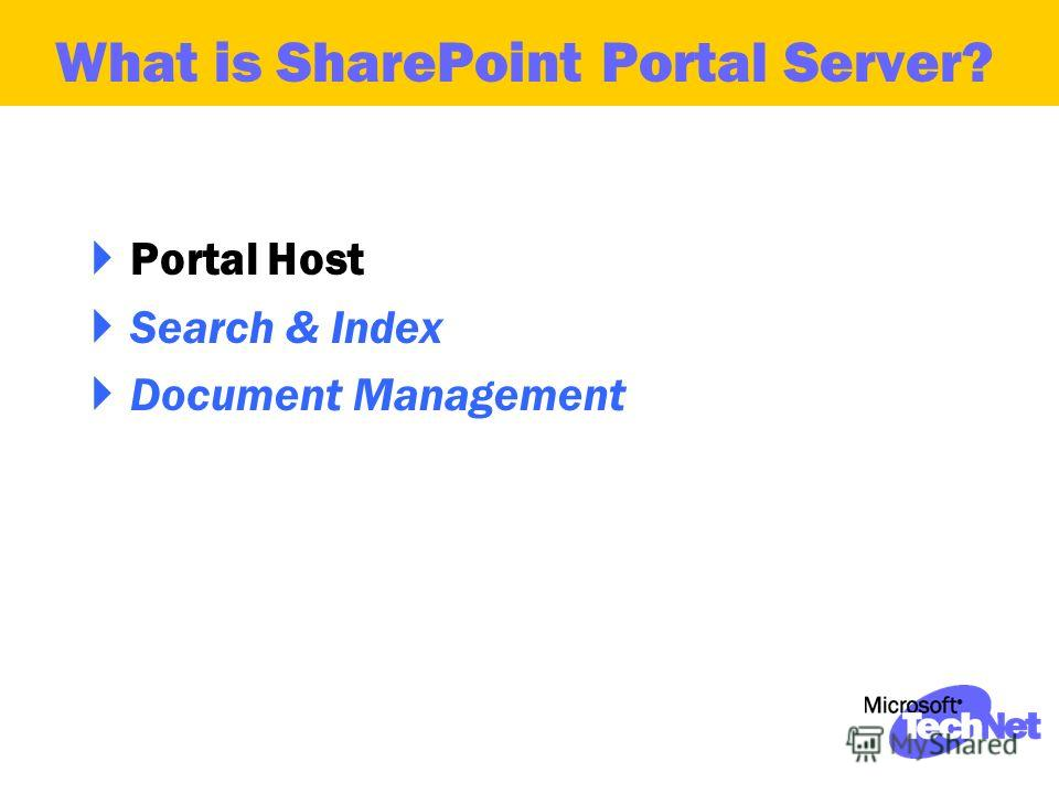 Portal Host Search & Index Document Management What is SharePoint Portal Server?