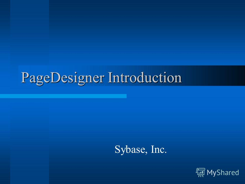 PageDesigner Introduction Sybase, Inc.