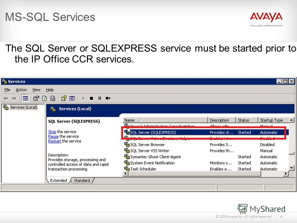© 2009 Avaya Inc. All rights reserved.4 MS-SQL Services The SQL Server or SQLEXPRESS service must be started prior to the IP Office CCR services.