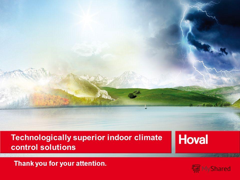 Thank you for your attention. Technologically superior indoor climate control solutions from the Alps. Technologically superior indoor climate control solutions Thank you for your attention.