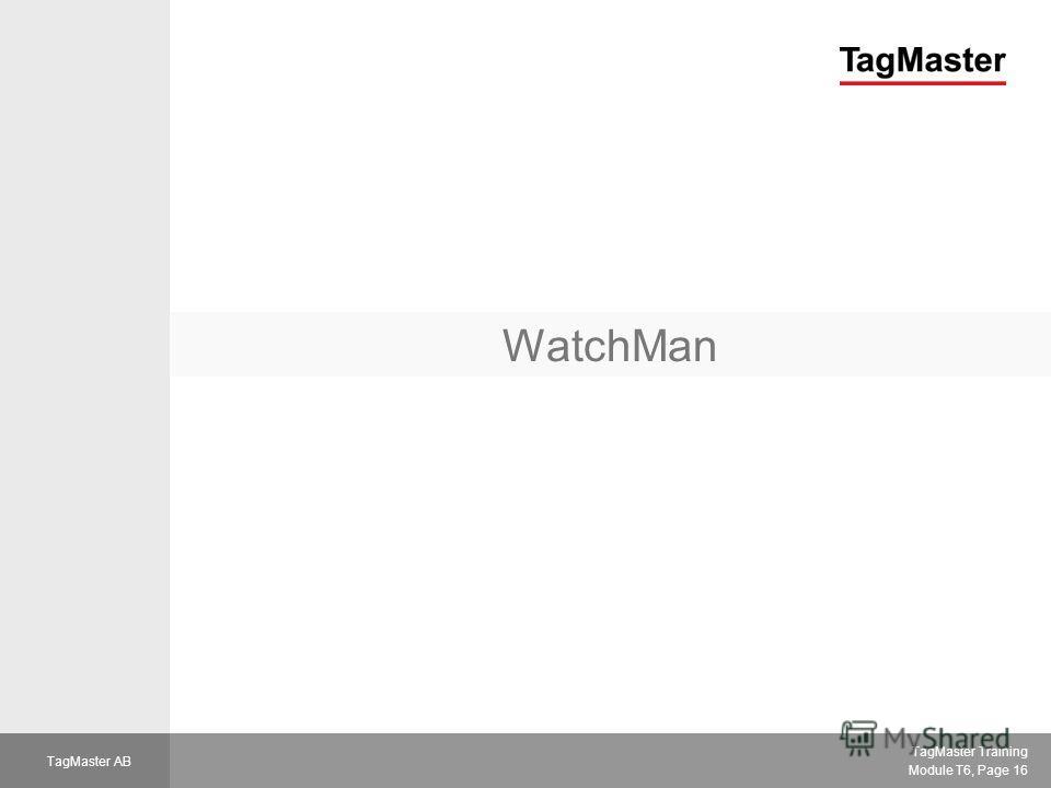 TagMaster Training Module T6, Page 16 TagMaster AB WatchMan
