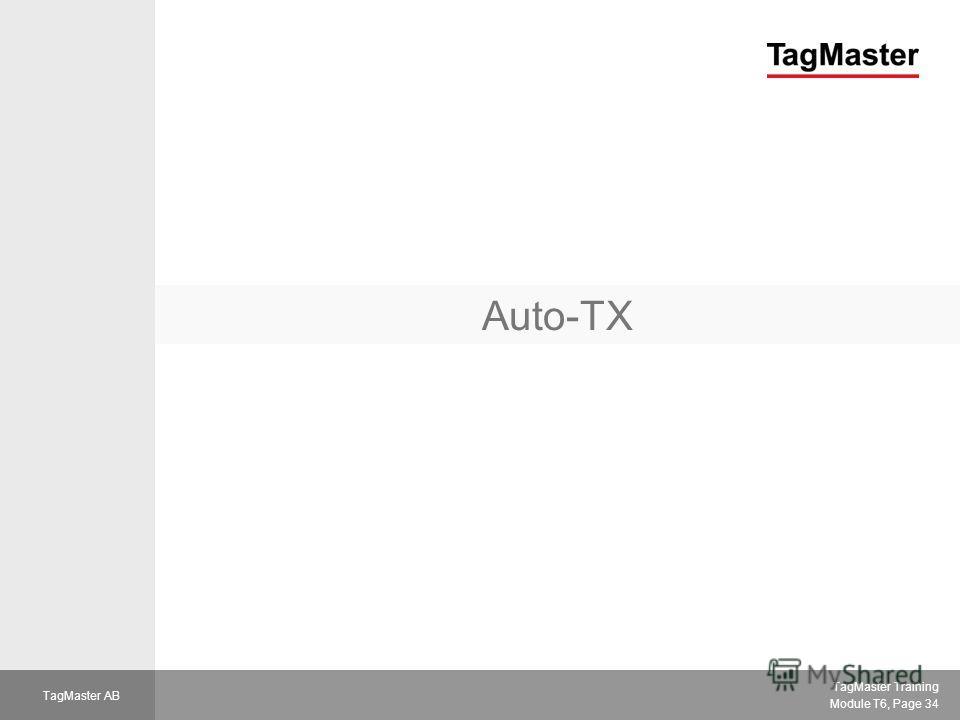 TagMaster Training Module T6, Page 34 TagMaster AB Auto-TX