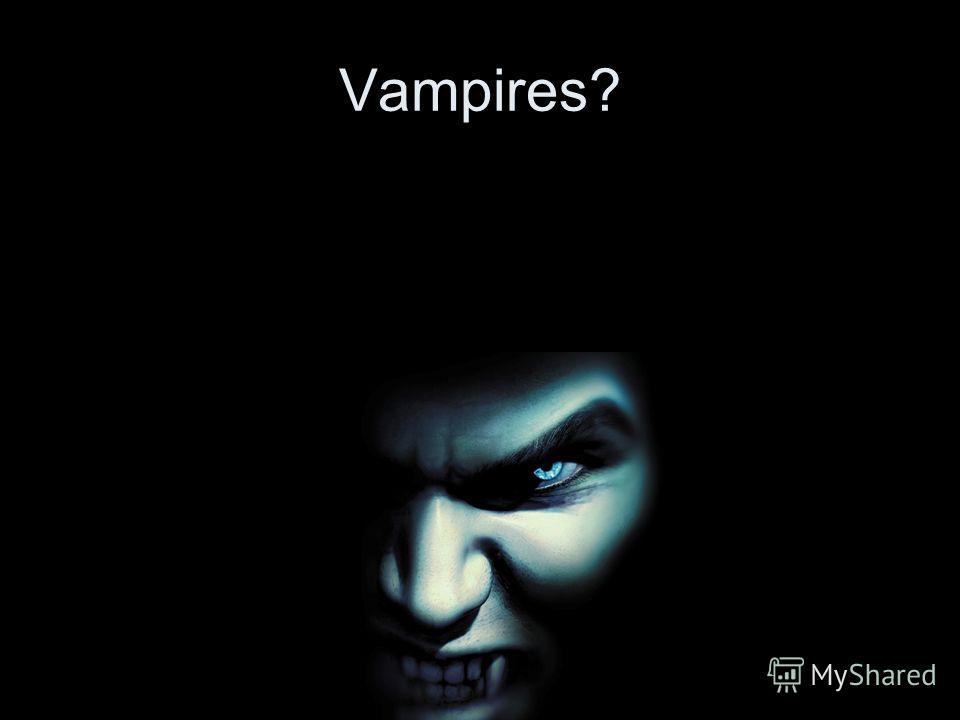 Vampires?