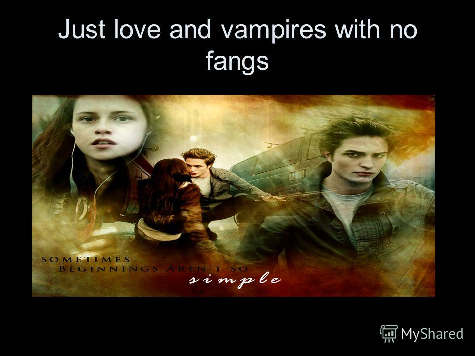 Just love and vampires with no fangs