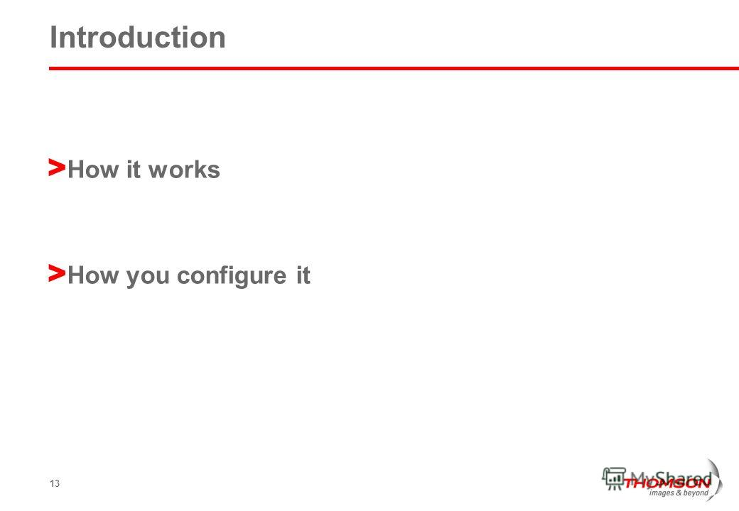 13 Introduction > How it works > How you configure it