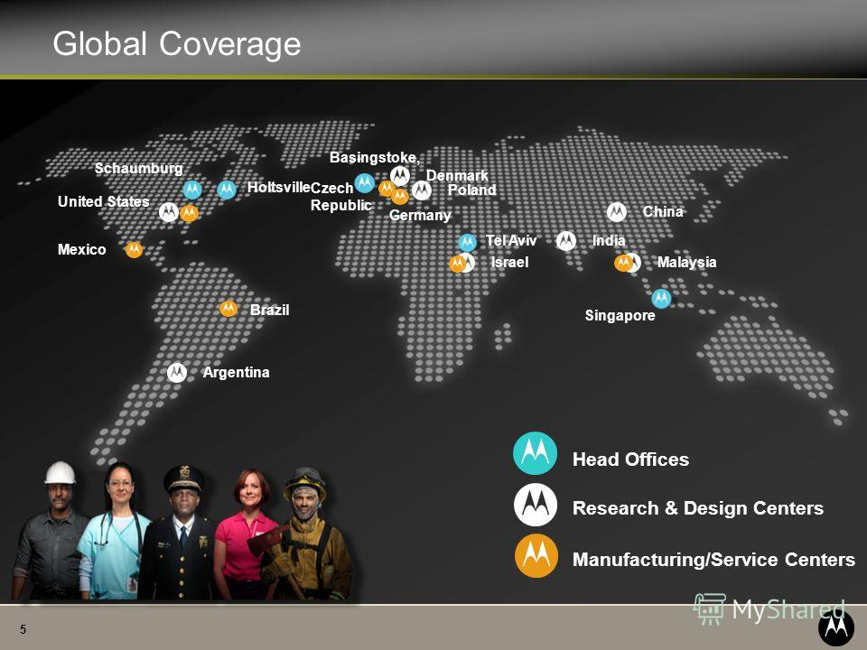 5 Global Coverage Head Offices Schaumburg Holtsville Tel Aviv Singapore Basingstoke, Research & Design Centers United States Denmark Malaysia Poland Israel China India Argentina Manufacturing/Service Centers Mexico Czech Republic Germany Brazil
