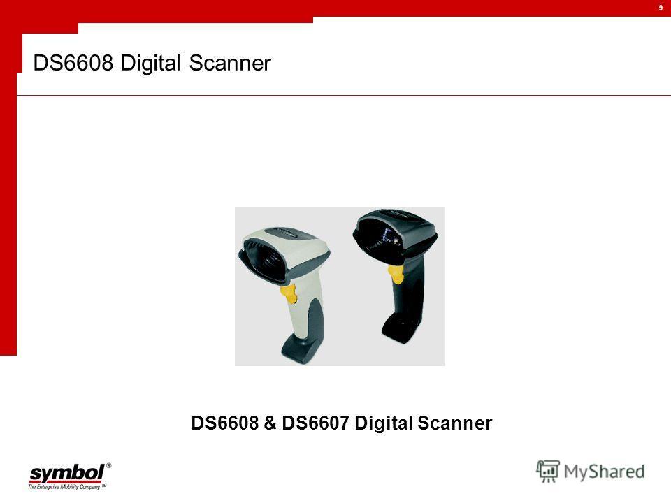 9 DS6608 Digital Scanner DS6608 & DS6607 Digital Scanner