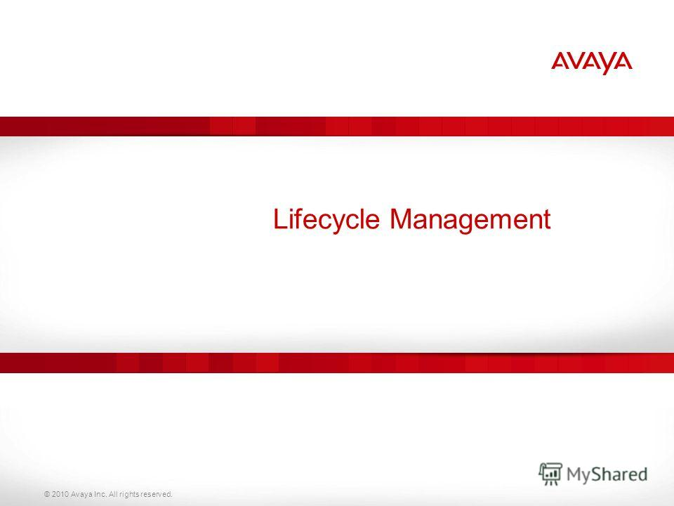 © 2010 Avaya Inc. All rights reserved. Lifecycle Management