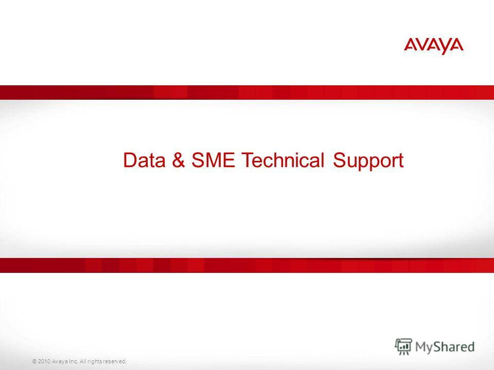 © 2010 Avaya Inc. All rights reserved. Data & SME Technical Support