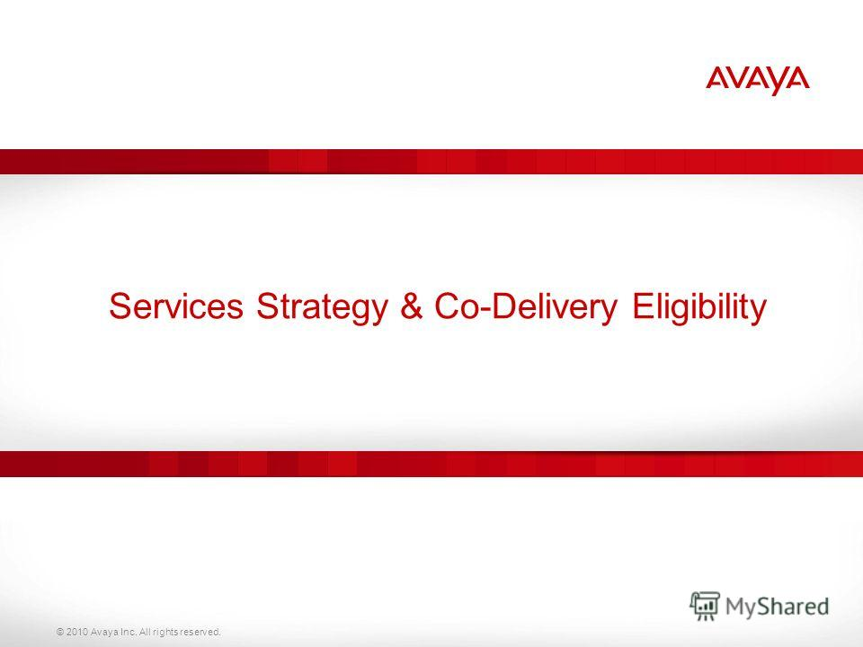 © 2010 Avaya Inc. All rights reserved. Services Strategy & Co-Delivery Eligibility