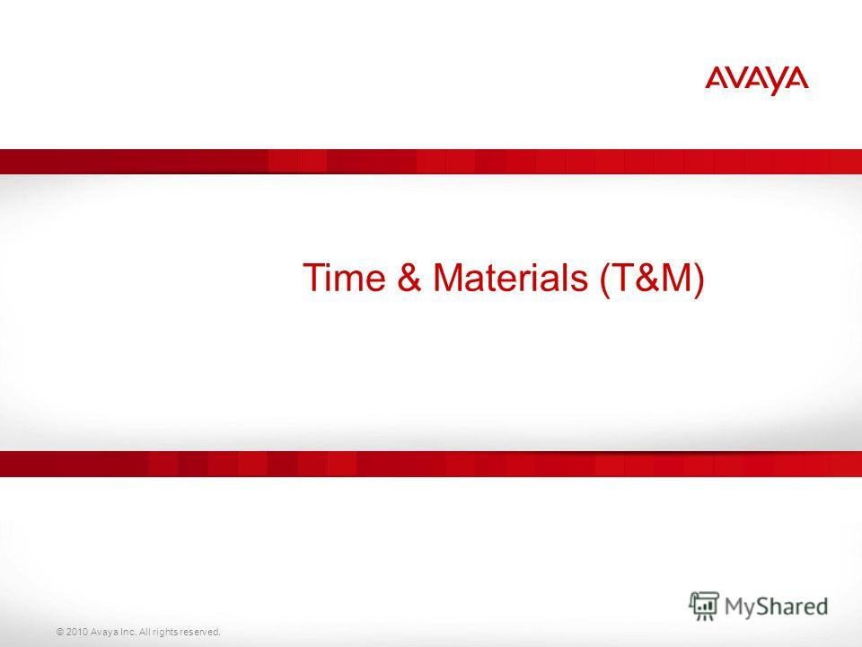 © 2010 Avaya Inc. All rights reserved. Time & Materials (T&M)