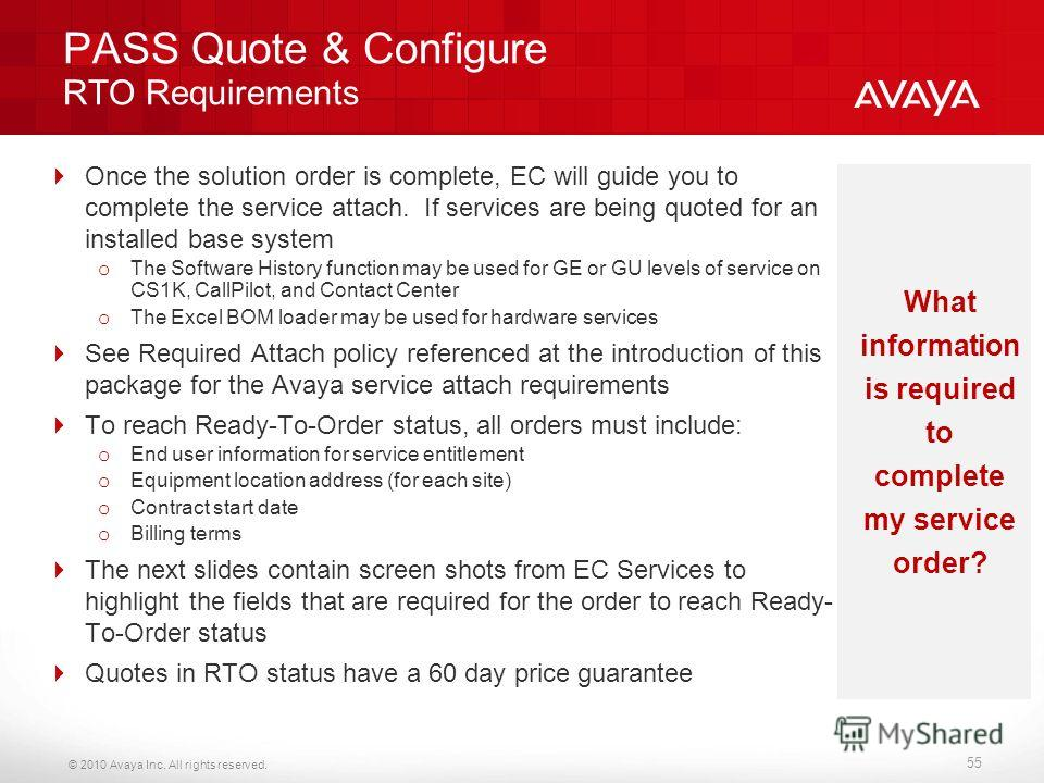 © 2010 Avaya Inc. All rights reserved. PASS Quote & Configure RTO Requirements Once the solution order is complete, EC will guide you to complete the service attach. If services are being quoted for an installed base system o The Software History fun