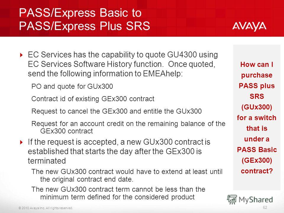 © 2010 Avaya Inc. All rights reserved. PASS/Express Basic to PASS/Express Plus SRS EC Services has the capability to quote GU4300 using EC Services Software History function. Once quoted, send the following information to EMEAhelp: PO and quote for G