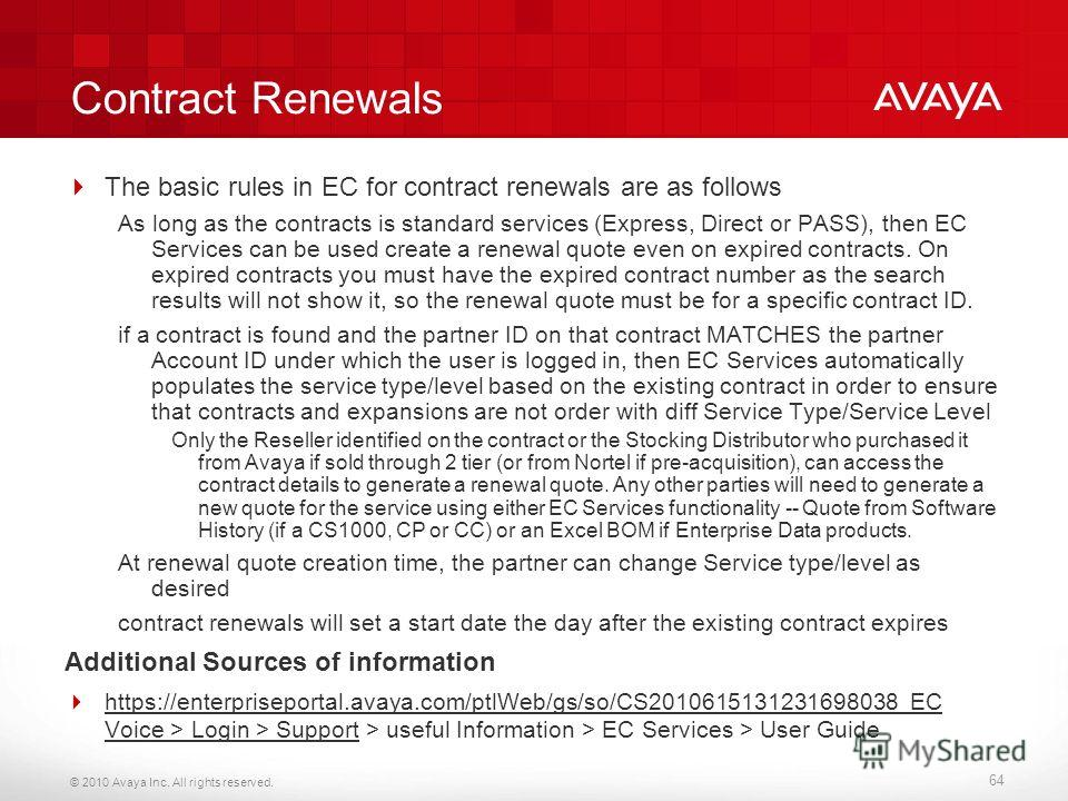 © 2010 Avaya Inc. All rights reserved. Contract Renewals The basic rules in EC for contract renewals are as follows As long as the contracts is standard services (Express, Direct or PASS), then EC Services can be used create a renewal quote even on e