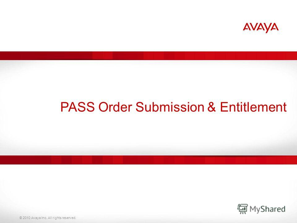 © 2010 Avaya Inc. All rights reserved. PASS Order Submission & Entitlement