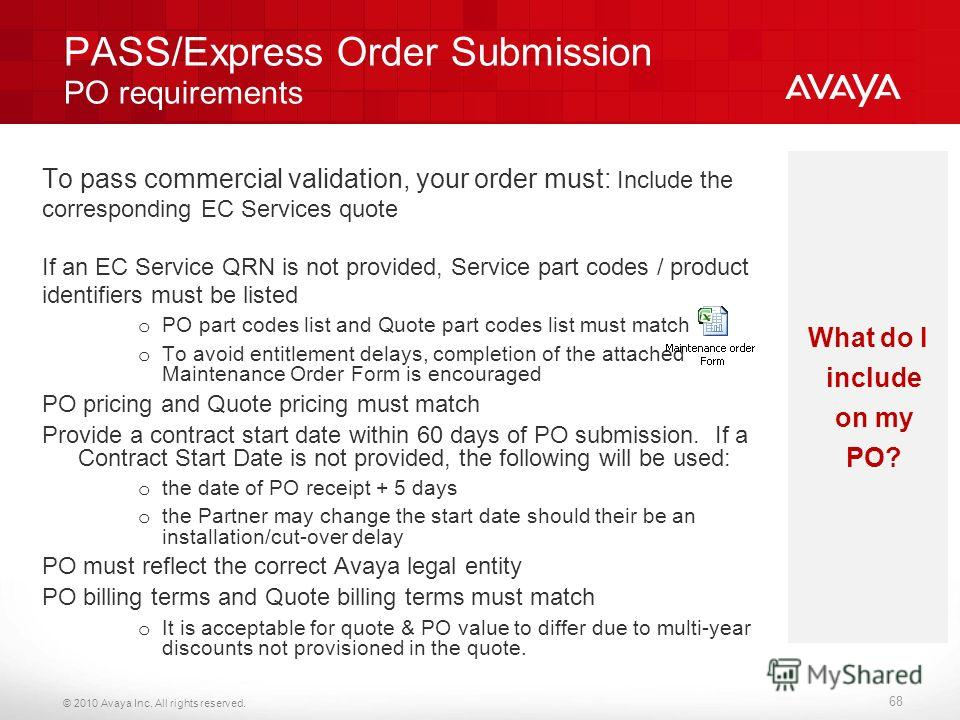 © 2010 Avaya Inc. All rights reserved. PASS/Express Order Submission PO requirements To pass commercial validation, your order must: Include the corresponding EC Services quote If an EC Service QRN is not provided, Service part codes / product identi