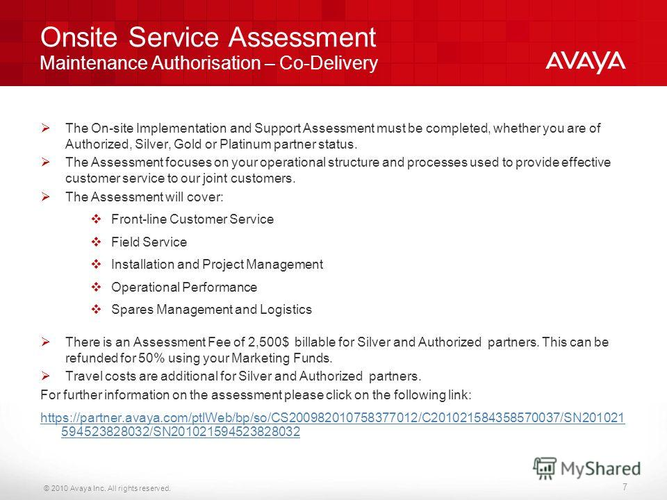 © 2010 Avaya Inc. All rights reserved. 7 Onsite Service Assessment Maintenance Authorisation – Co-Delivery The On-site Implementation and Support Assessment must be completed, whether you are of Authorized, Silver, Gold or Platinum partner status. Th