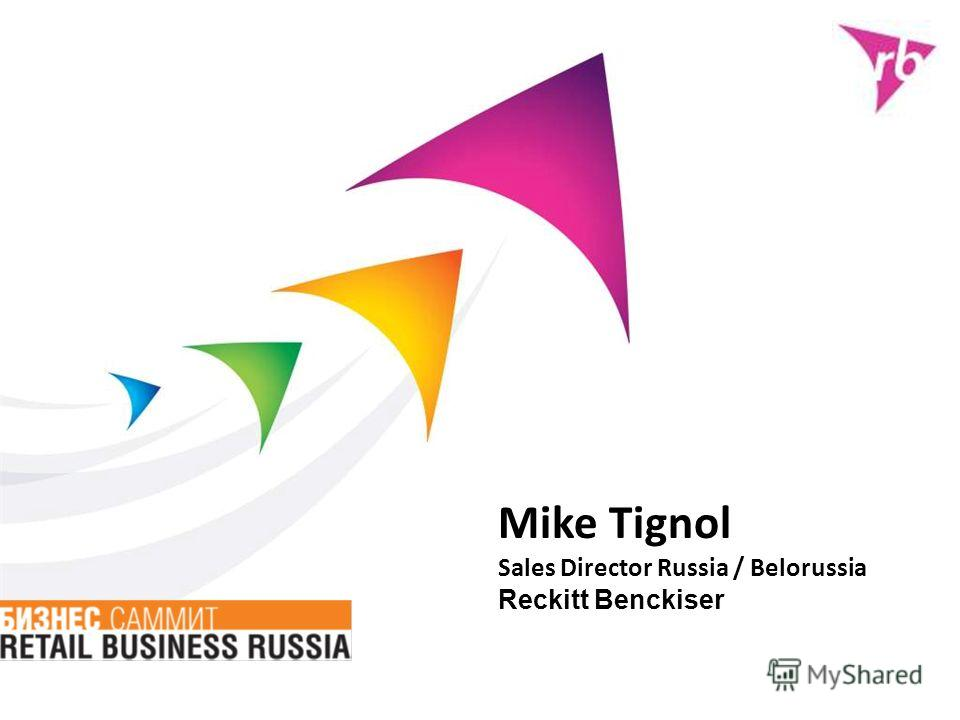 Mike Tignol Sales Director Russia / Belorussia Reckitt Benckiser