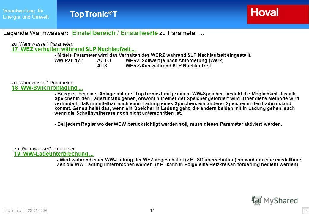 Verantwortung für Energie und Umwelt TopTronic ® T 17 TopTronic T / 29.01.2009 Legende Warmwasser: Einstellbereich / Einstellwerte zu Parameter... zu Warmwasser Parameter: 18 WW-Synchronladung... - Beispiel: bei einer Anlage mit drei TopTronic-T mit
