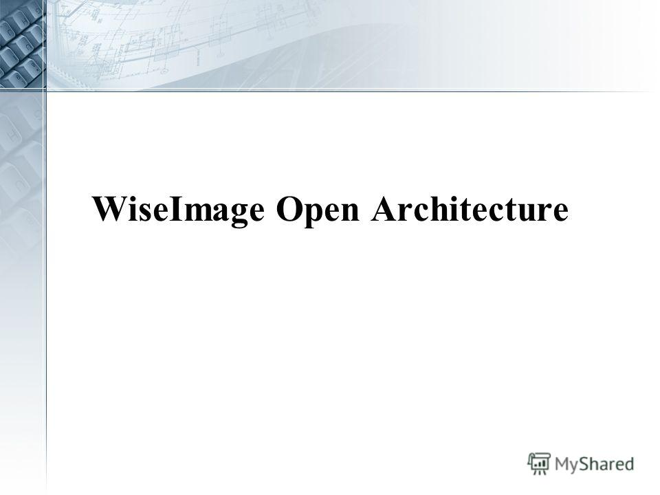 WiseImage Open Architecture