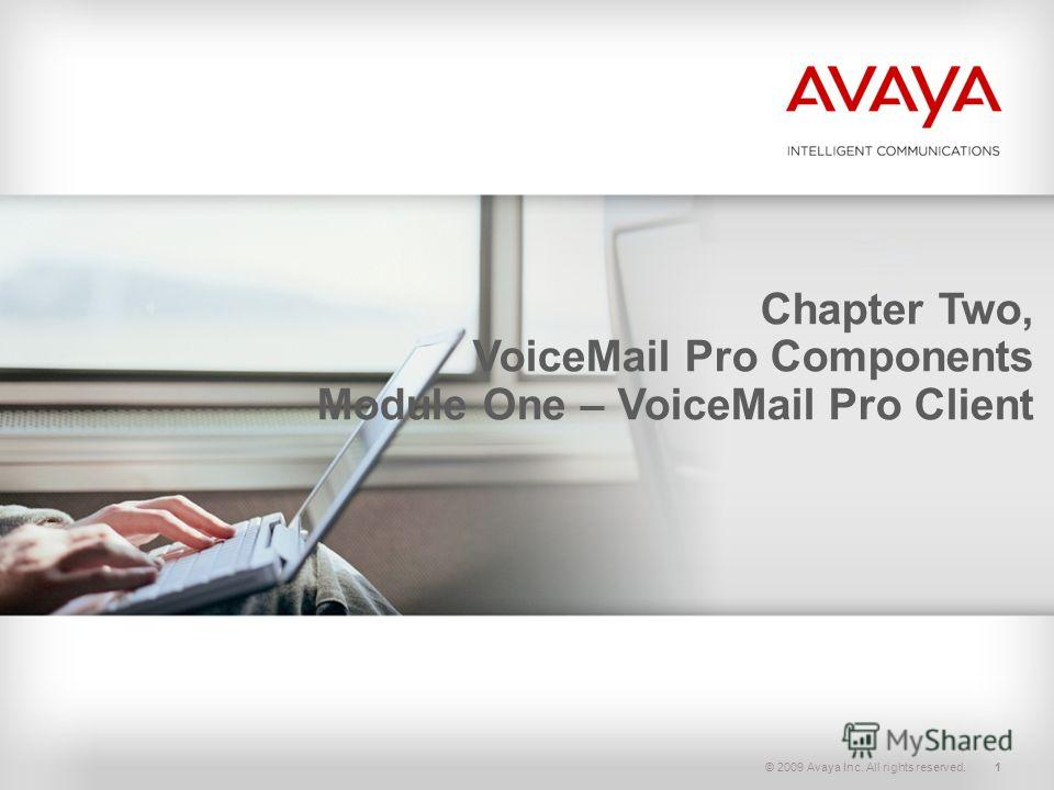 © 2009 Avaya Inc. All rights reserved.1 Chapter Two, VoiceMail Pro Components Module One – VoiceMail Pro Client