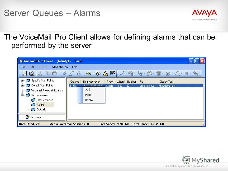 © 2009 Avaya Inc. All rights reserved.7 Server Queues – Alarms The VoiceMail Pro Client allows for defining alarms that can be performed by the server