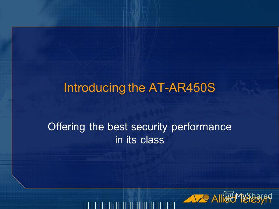 Introducing the AT-AR450S Offering the best security performance in its class
