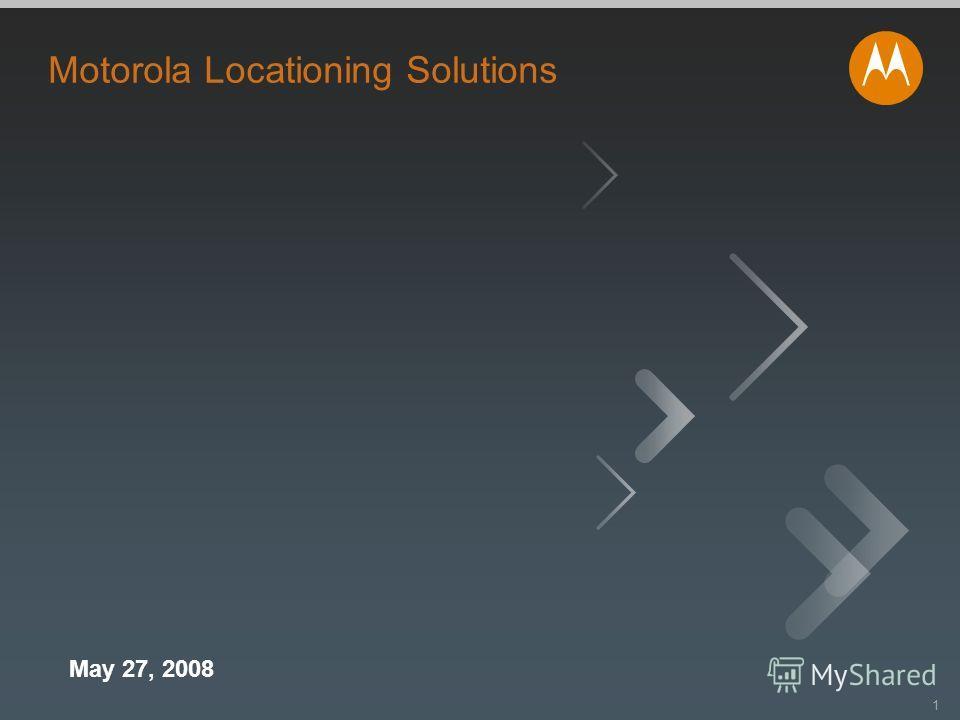 11 Motorola Locationing Solutions May 27, 2008