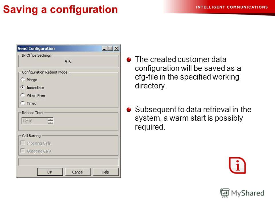Saving a configuration The created customer data configuration will be saved as a cfg-file in the specified working directory. Subsequent to data retrieval in the system, a warm start is possibly required.