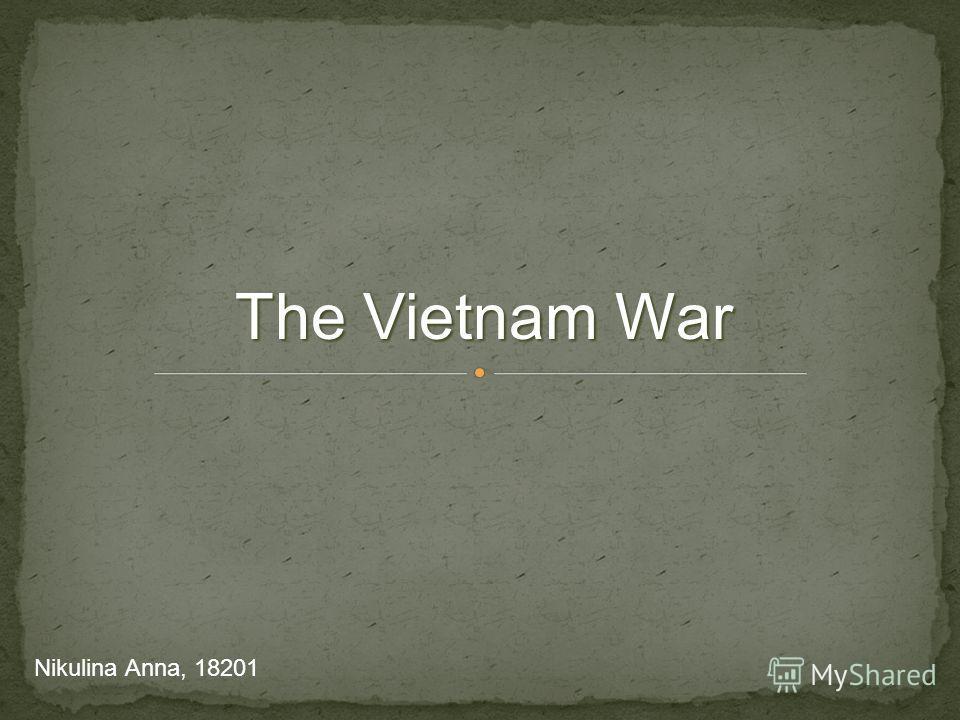 The Vietnam War Nikulina Anna, 18201